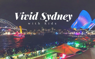 Vivid Sydney with Kids 2018  – Everything You Need To Know